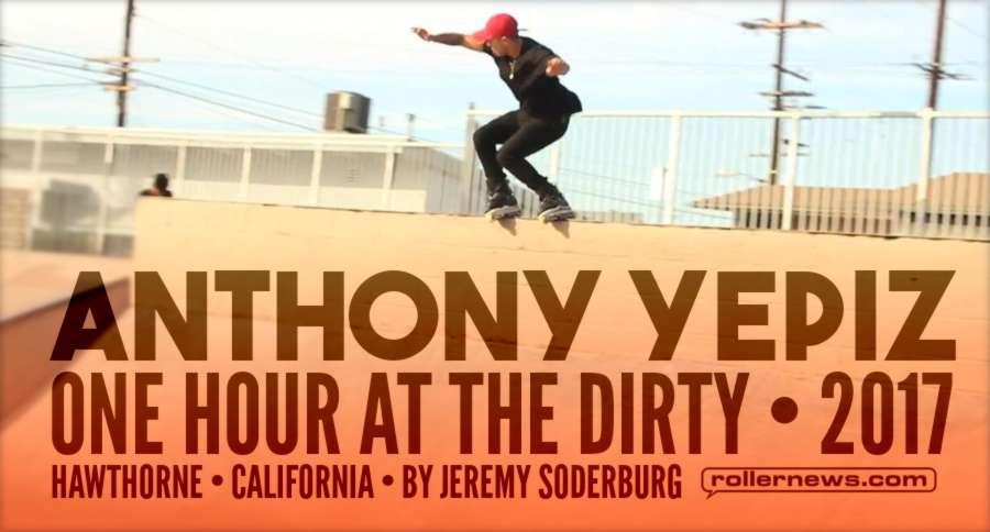 Anthony Yepiz One Hour at the Dirty (California, 2017) - Edit by Jeremy Soderburg