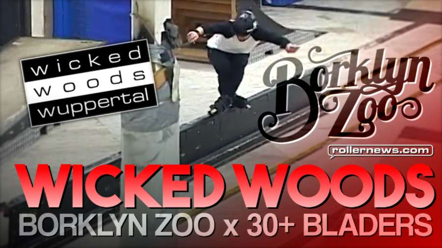 Borklyn Zoo - Wicked Woods Session (2017) - Eugen Enin and 30+ bladers ripping the park