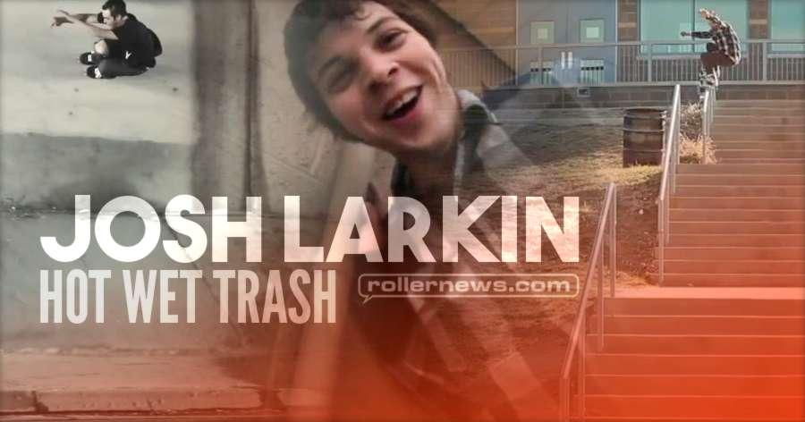 Josh Larkin - Hot Wet Trash (2017) by Greg Freeman