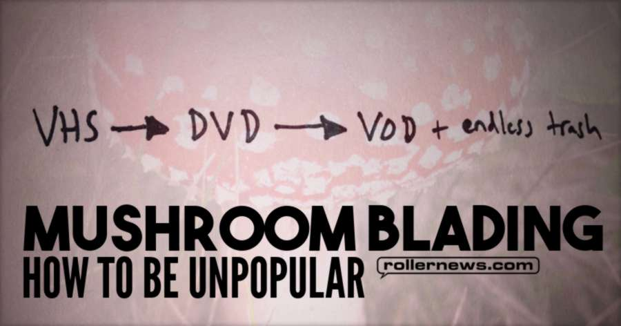 Mushroom Blading - How to Be Unpopular #236, Podcast with Joey Mcgarry: 'The Full Length Video'