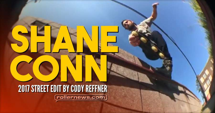 Shane Conn - 2017 Street Edit by Cody Reffner