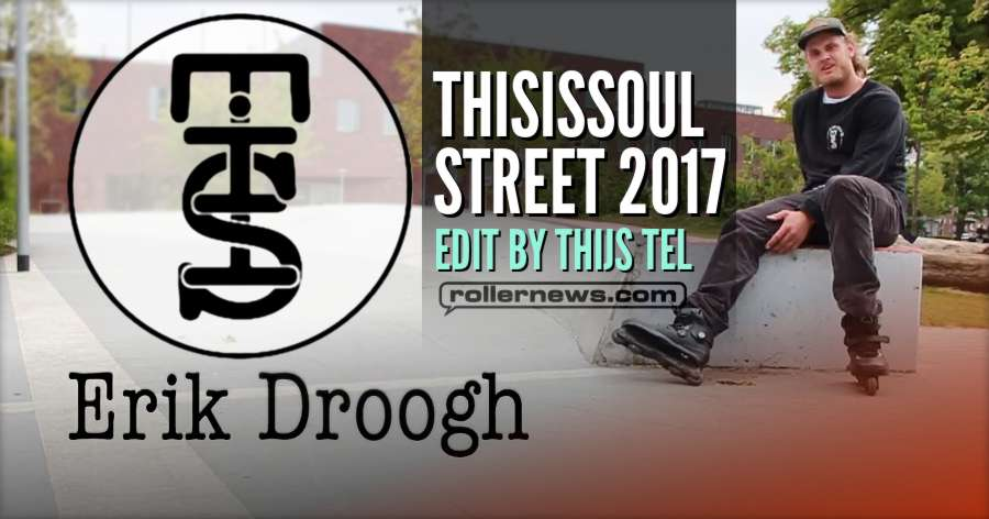 Erik Droogh (Netherlands) - 2017 Street, Thisissoul Edit by Thijs Tel