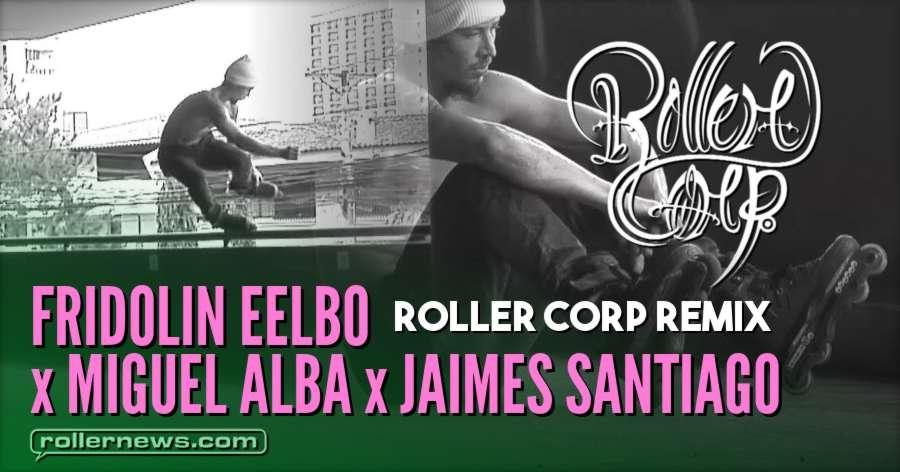 Fridolin Eelbo x Miguel Alba x Jaimes Santiago (2017) - Roller Corp REMIX Edit