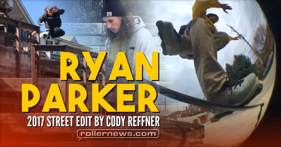 Ryan Parker 2017 - Street Edit by Cody Reffner