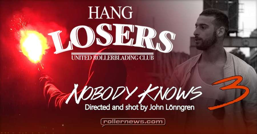 Nobody Knows 3 (2018) - Hanglosers Rollerblading - TRAILER