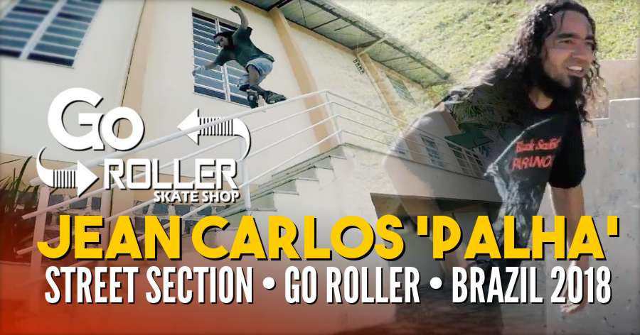 Jean Carlos 'Palha' - Street Section (Go Roller, Brazil 2018)