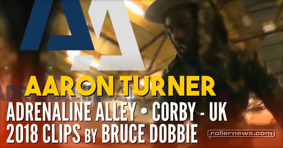 Aaron Turner - Adrenaline Alley (Corby, UK) - 2018 Clips by Bruce Dobbie