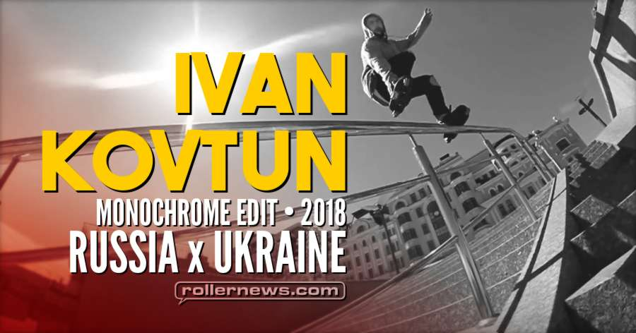Ivan Kovtun - Monochrome Edit (2018) - Skating in Russia & Ukraine