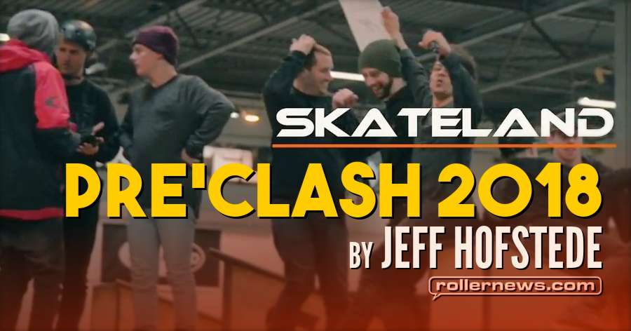 Pre'Clash 2018 (Skateland, Rotterdam) - Edit by Jeff Hofstede
