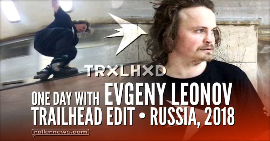 One Day with Evgeny Leonov - Trailhead Edit (Russia, 2018)