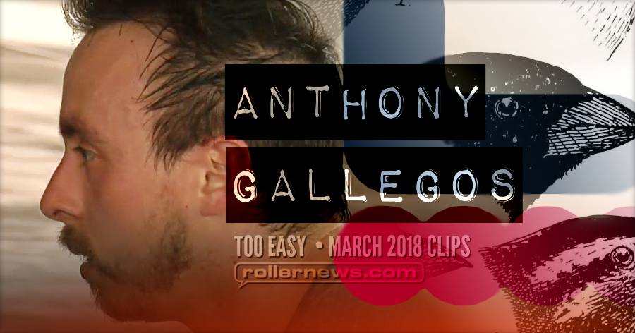 He is Back - Anthony Gallegos, Too Easy 2018 Clips