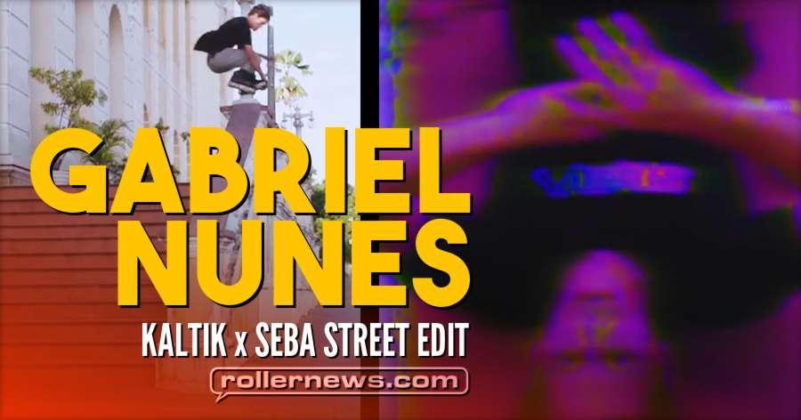 Gabriel Nunes | KALTIK+SEBA | Street Edit (2018)
