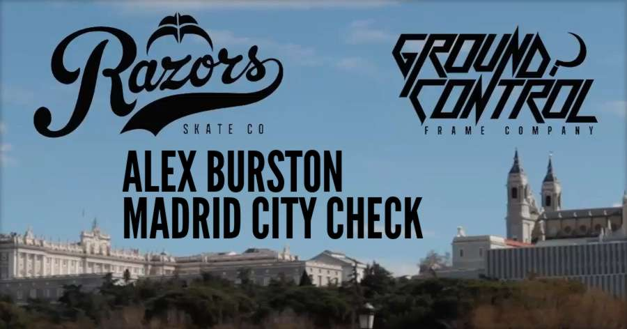 Alex Burston | Madrid city check (2018) - Ground Control Edit