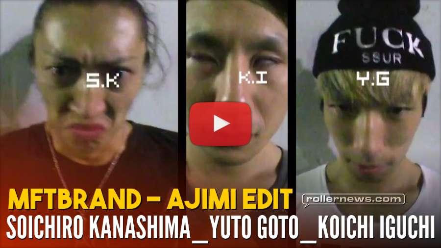 MFTBrand: Ajimi Edit, featuring Soichiro Kanashima, Yuto Goto & Koichi Iguchi