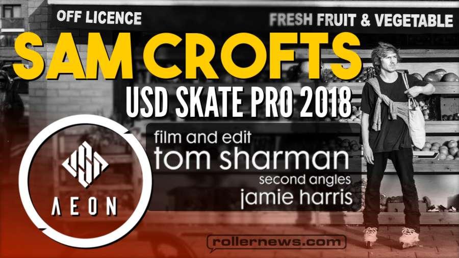 Sam Crofts - USD Skates Pro 2018, Edit by Tom Sharman