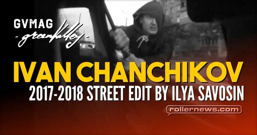 Ivan Chanchikov (Russia) | 2017 - 2018 Street Edit by Ilya Savosin