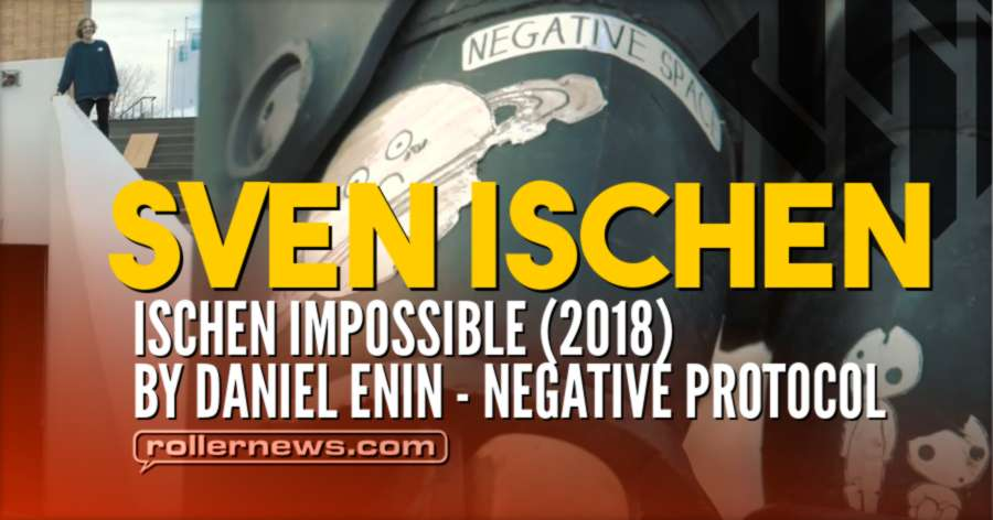Sven Ischen - Ischen Impossible (2018) by Daniel Enin - Negative Protocol - USD Skates Edit