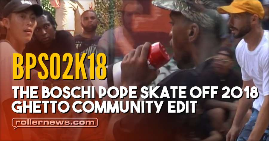 BPSO2K18 - The Boschi Pope Skate Off 2018, Ghetto Community Edit
