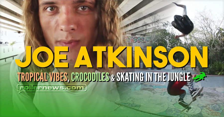 Joe Atkinson - Tropical Vibes, Crocodiles & Skating in the JUNGLE (2021)