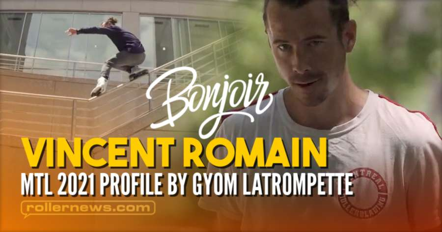 Vincent Romain (35) - Montreal Rollerblading (2021) - Profile by Gyom Latrompette