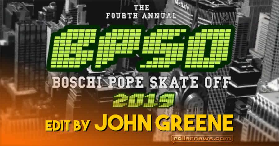 The Fourth Annual BPSO - Boschi Pope Skate Off 2019 - Edit by John Greene