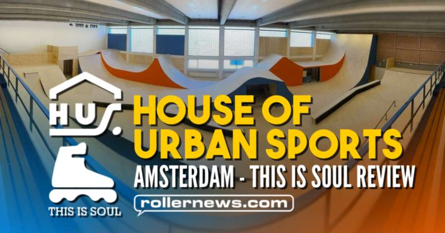 Amsterdam's Newest Indoor Skatepark House of Urban Sports - This Is Soul Review