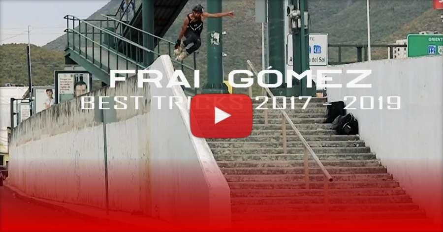Frai Gomez (Mexico) - 2017-2019 Best Tricks