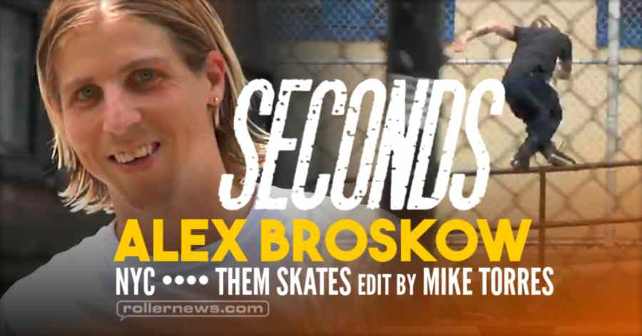 Alex Broskow - Seconds (NYC, 2019) - Them Skates Edit by Mike Torres