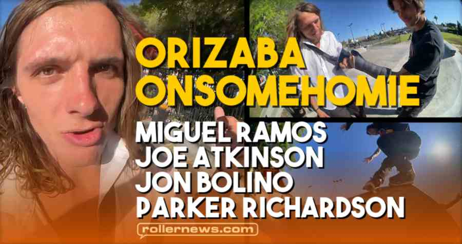 Orizaba Onsomehomie (Long Beach, June 2021) - Park Edit with Miguel Ramos, Joe Atkinson, Jon Bolino & Parker Richardson