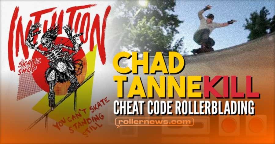 Chad Tannekill - Cheat Code Rollerblading (2021, California) - Intuition Edit by Bryant Kornbau