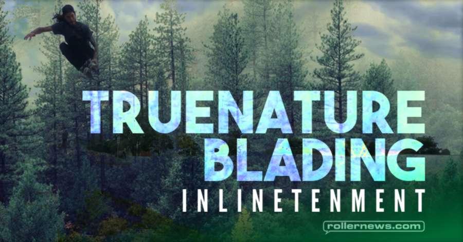 Truenature Blading  - Inlinetenment (2021)