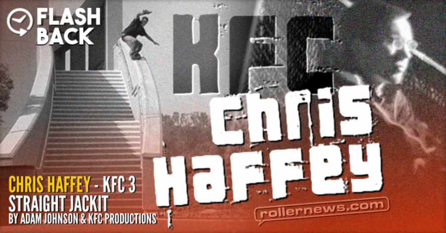 Flashback: Chris Haffey - KFC 3 'Straightjackit' Section (2004) by Adam Johnson & KFC Productions