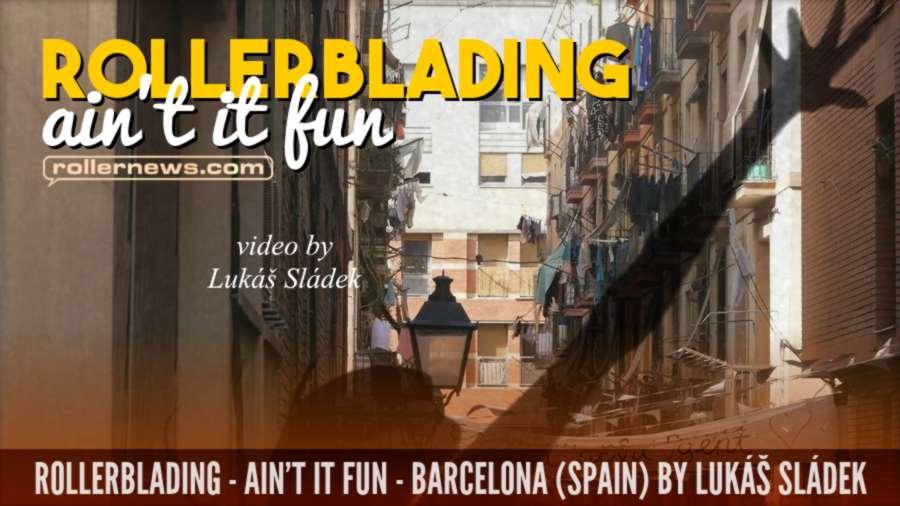 Rollerblading - Ain't It Fun (Barcelona, 2021) by Lukáš Sládek, with Nick Lomax, Mery Muñoz, Sacha Miguel López & Friends