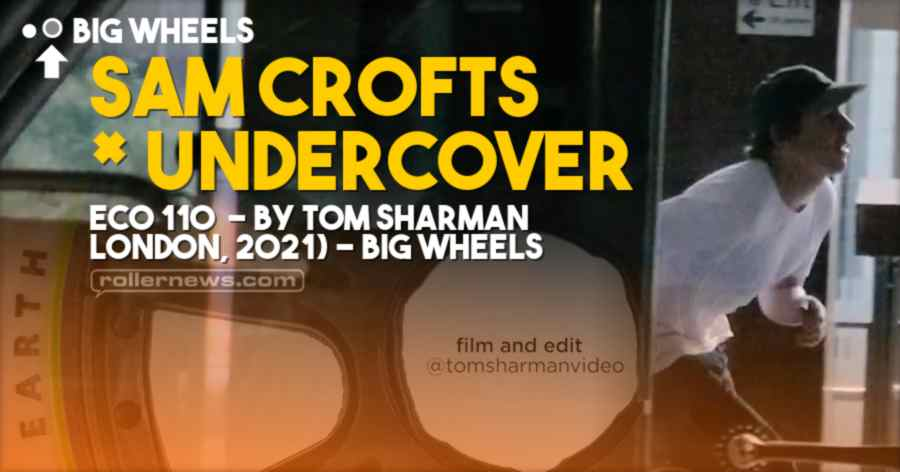 Sam Crofts x Undercover Eco 110 by Tom Sharman (London, 2021) - Big Wheels