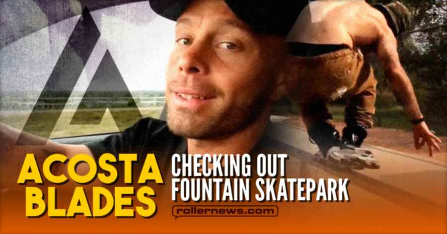Acosta Blades - Checking Out Fountain Skatepark (2021) - Aggressive Inline
