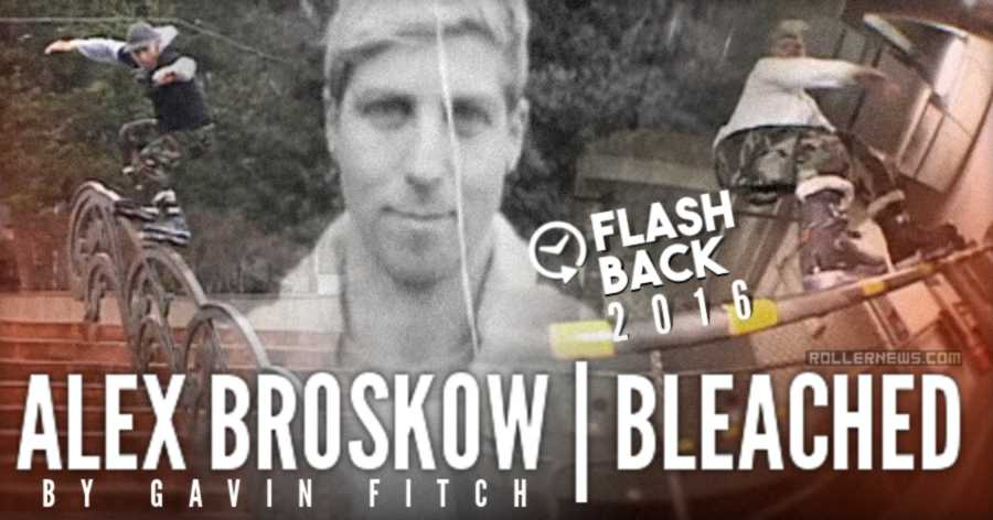 Flashback: Alex Broskow - Bleached (2016) by Gavin Fitch