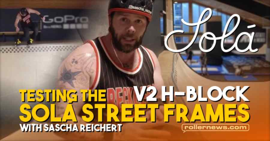 Testing the Solá Street Frames: 'V2 H-Block' with Sascha Reichert (2021)