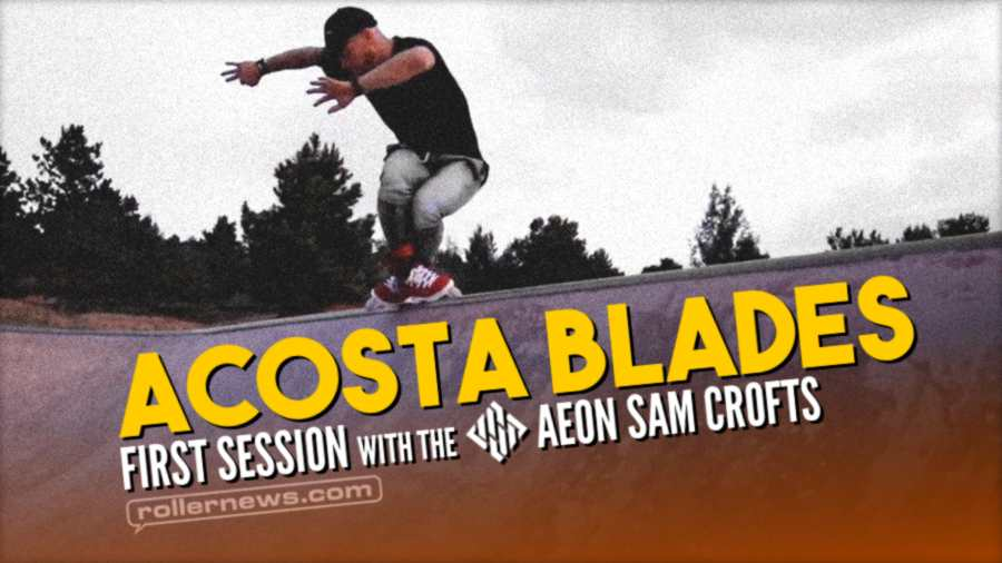 Acosta Blades - First Session in the 2021 Usd Aeon Sam Crofts (2021)
