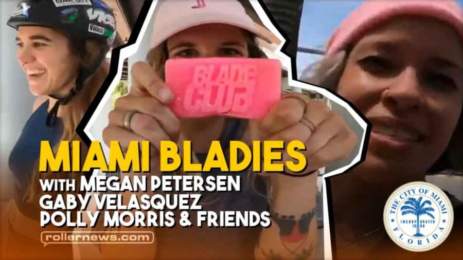 Miami Bladies (2021) with Megan Petersen, Gaby Velasquez, Polly Morris & Friends