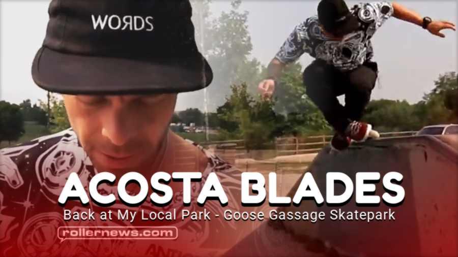Acosta Blades - Back at My Local Park / Goose Gassage Skatepark (2021)