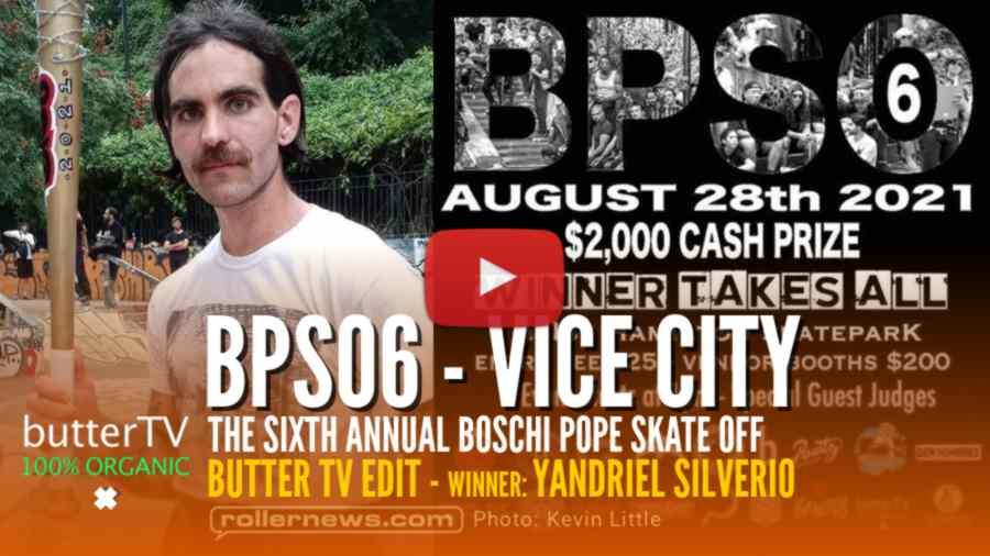 BPSO6: Vice City - the Sixth Annual Boschi Pope Skate Off (2021) - Edit by ButterTV - Winner: Yandriel Silverio