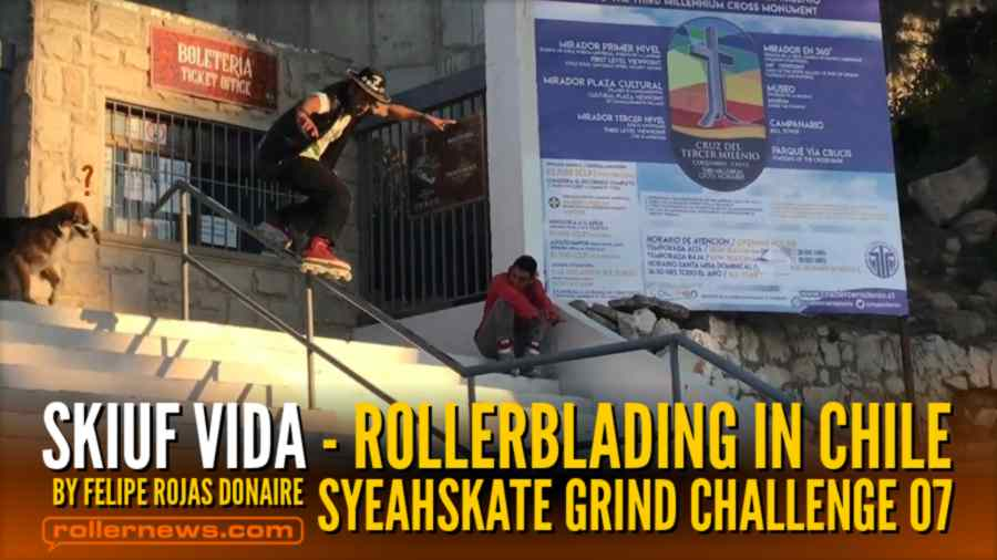 Skiuf Vida - Rollerblading in Chile (2021) by Felipe Rojas Donaire - Syeahskate Grind Challenge 07