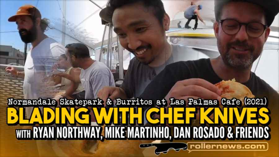 Blading with Chef Knives - Normandale Skatepark and Burritos at Las Palmas Cafe (2021) with Ryan Northway, Mike Martinho, Dan Rosado & Friends