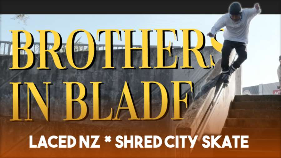 Brothers in Blade (2021) - Laced NZ x Shred City Skates